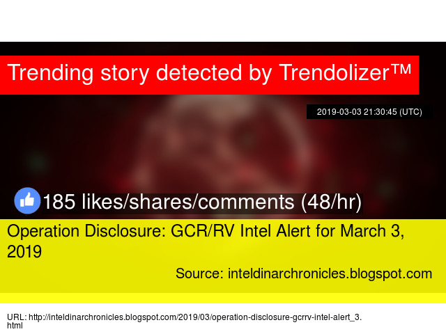 Operation Disclosure: GCR/RV Intel Alert for March 3, 2019
